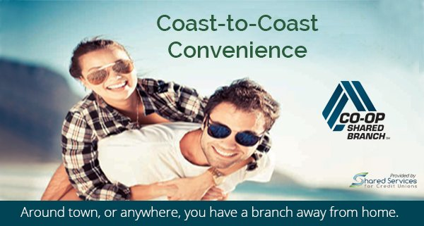 Coast-to-coast convenience. Co-op shared branch. Around town, or anywhere, you have a branch away from home.