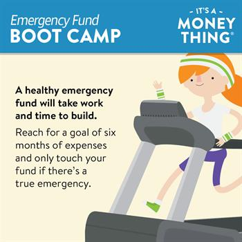 A healthy emergency fund  takes time to build and should cover 6 months of expenses.