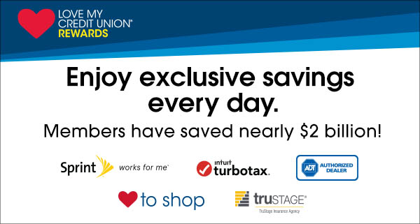 Love my credit union rewards. Enjoy exclusive savings every day. Members have saved nearly $2 billion!